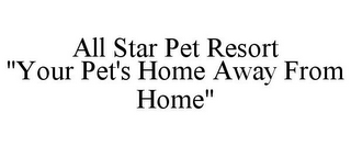 "mark for ALL STAR PET RESORT ""YOUR PET'S HOME AWAY FROM HOME"", trademark #85385206"