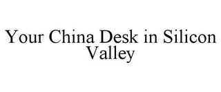 mark for YOUR CHINA DESK IN SILICON VALLEY, trademark #85385258
