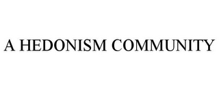 mark for A HEDONISM COMMUNITY, trademark #85386113