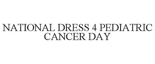 mark for NATIONAL DRESS 4 PEDIATRIC CANCER DAY, trademark #85386357