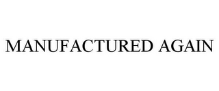 mark for MANUFACTURED AGAIN, trademark #85386677
