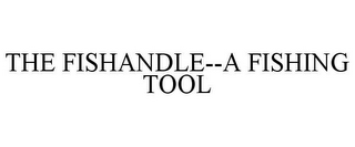 mark for THE FISHANDLE--A FISHING TOOL, trademark #85386789