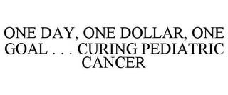 mark for ONE DAY, ONE DOLLAR, ONE GOAL . . . CURING PEDIATRIC CANCER, trademark #85386820