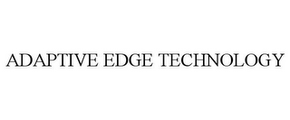 mark for ADAPTIVE EDGE TECHNOLOGY, trademark #85387248