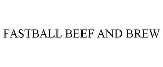 mark for FASTBALL BEEF AND BREW, trademark #85388782