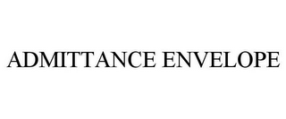 mark for ADMITTANCE ENVELOPE, trademark #85388846