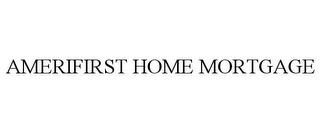 mark for AMERIFIRST HOME MORTGAGE, trademark #85389189