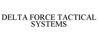 mark for DELTA FORCE TACTICAL SYSTEMS, trademark #85389678