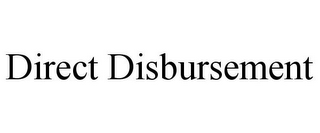 mark for DIRECT DISBURSEMENT, trademark #85389739
