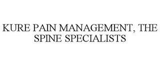 mark for KURE PAIN MANAGEMENT, THE SPINE SPECIALISTS, trademark #85390470