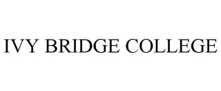 mark for IVY BRIDGE COLLEGE, trademark #85390556