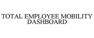 mark for TOTAL EMPLOYEE MOBILITY DASHBOARD, trademark #85390823