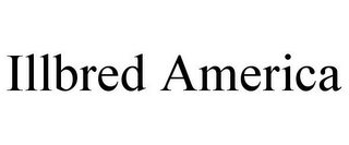 mark for ILLBRED AMERICA, trademark #85391410
