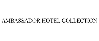 mark for AMBASSADOR HOTEL COLLECTION, trademark #85391615