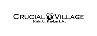 mark for CRUCIAL VILLAGE MUSIC. ART. FREEDOM. LIFE..., trademark #85392191