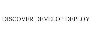 mark for DISCOVER DEVELOP DEPLOY, trademark #85392571