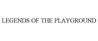 mark for LEGENDS OF THE PLAYGROUND, trademark #85393404