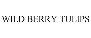 mark for WILD BERRY TULIPS, trademark #85394066