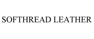 mark for SOFTHREAD LEATHER, trademark #85394653