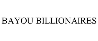 mark for BAYOU BILLIONAIRES, trademark #85394772
