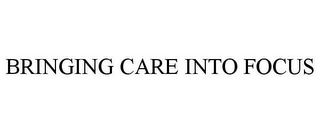 mark for BRINGING CARE INTO FOCUS, trademark #85395123