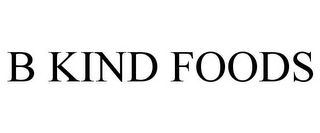 mark for B KIND FOODS, trademark #85395415