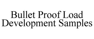 mark for BULLET PROOF LOAD DEVELOPMENT SAMPLES, trademark #85395454