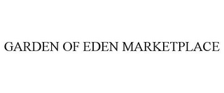 mark for GARDEN OF EDEN MARKETPLACE, trademark #85395647