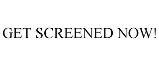 mark for GET SCREENED NOW!, trademark #85395840