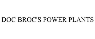 mark for DOC BROC'S POWER PLANTS, trademark #85395895
