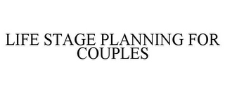 mark for LIFE STAGE PLANNING FOR COUPLES, trademark #85396182