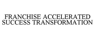 mark for FRANCHISE ACCELERATED SUCCESS TRANSFORMATION, trademark #85396198