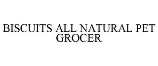 mark for BISCUITS ALL NATURAL PET GROCER, trademark #85397050