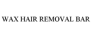 mark for WAX HAIR REMOVAL BAR, trademark #85397264