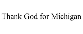 mark for THANK GOD FOR MICHIGAN, trademark #85397549