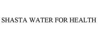 mark for SHASTA WATER FOR HEALTH, trademark #85398108