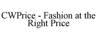mark for CWPRICE - FASHION AT THE RIGHT PRICE, trademark #85398817