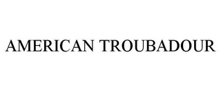 mark for AMERICAN TROUBADOUR, trademark #85398987