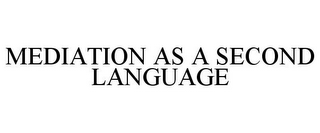 mark for MEDIATION AS A SECOND LANGUAGE, trademark #85399531