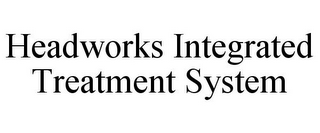 mark for HEADWORKS INTEGRATED TREATMENT SYSTEM, trademark #85399578