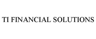 mark for TI FINANCIAL SOLUTIONS, trademark #85399890