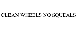 mark for CLEAN WHEELS NO SQUEALS, trademark #85399894