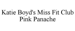mark for KATIE BOYD'S MISS FIT CLUB PINK PANACHE, trademark #85400403