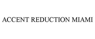 mark for ACCENT REDUCTION MIAMI, trademark #85400548
