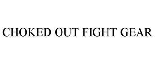 mark for CHOKED OUT FIGHT GEAR, trademark #85400827