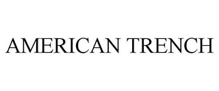 mark for AMERICAN TRENCH, trademark #85400973