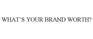 mark for WHAT'S YOUR BRAND WORTH?, trademark #85401168
