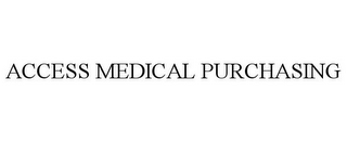 mark for ACCESS MEDICAL PURCHASING, trademark #85401619