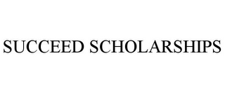 mark for SUCCEED SCHOLARSHIPS, trademark #85401736