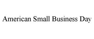 mark for AMERICAN SMALL BUSINESS DAY, trademark #85401984